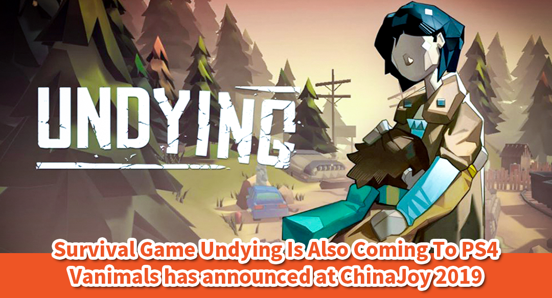 Survival Game Undying Is Also Coming To PS4, Vanimals has announced at ChinaJoy 2019